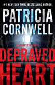 Depraved Heart A Scarpetta Novel, Patricia Cornwell
