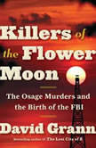 Killers of the Flower Moon The Osage Murders and the Birth of the FBI, David Grann