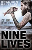 Nine Lives A Chef's Journey from Chaos to Control, Brandon Baltzley