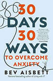 30 Days 30 Ways to Overcome Anxiety from Australia's bestselling anxiety expert, Bev Aisbett