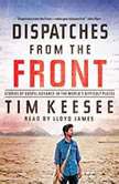 Dispatches from the Front Stories of Gospel Advance in the World's Difficult Places, Tim Keesee
