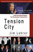 Tension City Inside the Presidential Debates, from Kennedy-Nixon to Obama-McCain, Jim Lehrer