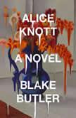 Alice Knott A Novel, Blake Butler