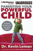 Parenting Your Powerful Child Bringing an End to the Everyday Battles, Dr. Kevin Leman