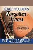 Coach Wooden's Forgotten Teams Stories and Lessons from John Wooden's Summer Basketball Camps, Pat Williams