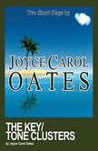 Key, The/Tone Clusters, Joyce Carol Oates