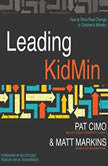 Leading KidMin How to Drive Real Change in Children's Ministry, Pat Cimo