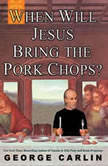 When Will Jesus Bring the Pork Chops?, George Carlin