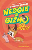 Wedgie & Gizmo vs. the Toof, Suzanne Selfors