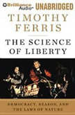 The Science of Liberty Democracy, Reason, and the Laws of Nature, Timothy Ferris