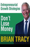 Don't Lose Money Entrepreneural Growth Strategies, Brian Tracy