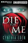 Die For Me A Novel of the Valentine Killer, Cynthia Eden