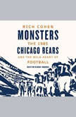 Monsters The 1985 Chicago Bears and the Wild Heart of Football, Rich Cohen