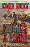 Knights of the Range A Western Story, Zane Grey
