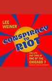Conspiracy to Riot The Life and Times of One of the Chicago 7, Lee Weiner