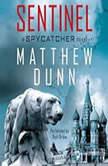 Sentinel A Spycatcher Novel, Matthew Dunn