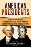 American Presidents A Captivating Guide to Andrew Jackson and Martin Van Buren – The Two Founders of the Democratic Party, Captivating History