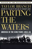 Parting the Waters America in the King Years 1954-63, Taylor Branch