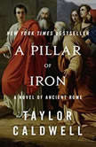 A Pillar of Iron A Novel of Ancient Rome, Taylor Caldwell
