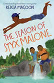 The Season of Styx Malone, Kekla Magoon