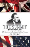 The Summit Bretton Woods, 1944: J. M. Keynes and the Reshaping of the Global Economy, Ed Conway