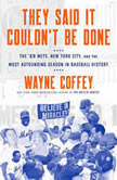 They Said It Couldn't Be Done The '69 Mets, New York City, and the Most Astounding Season in Baseball History, Wayne Coffey
