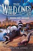The Wild Ones: Moonlight Brigade, C. Alexander London