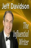 The Influential Writer How To Captivate, Entertain, and Persuade in Writing, Jeff Davidson