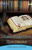 Murder Under Cover A Bibliophile Mystery, Kate Carlisle