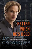 Better When He's Bold A Welcome to the Point Novel, Jay Crownover
