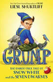 Grump: The (Fairly) True Tale of Snow White and the Seven Dwarves, Liesl Shurtliff