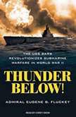 Thunder Below! The USS *Barb* Revolutionizes Submarine Warfare in World War II, Eugene B. Fluckey