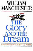 The Glory and the Dream A Narrative History of America, 1932–1972, William Manchester