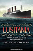 Lusitania Triumph, Tragedy, and the End of the Edwardian Age, Greg King