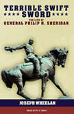 Terrible Swift Sword The Life of General p Carlop H. Sheridan, Joseph Wheelan