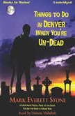 Things To Do In Denver When You're Un-Dead, Mark Everett Stone