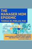 The Manager Mom Epidemic How Moms Got Stuck Doing Everything for Their Families and What They Can Do About It, Ph.D Phelan
