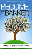 Become the Banker Financial Clarity for Life, Joseph J.A. Quijano, CFP, CDFA