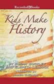 Kids Make History A New Look at America's History, Susan Buckley