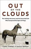 Out of the Clouds The Unlikely Horseman and the Unwanted Colt Who Conquered the Sport of Kings, Linda Carroll