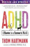 ADHD A Hunter in a Farmer's World, Thom Hartmann