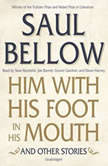 Him with His Foot in His Mouth, and Other Stories, Saul Bellow