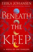 Beneath the Keep A Novel of the Tearling, Erika Johansen