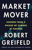 Market Mover Lessons from a Decade of Change at Nasdaq, Robert Greifeld
