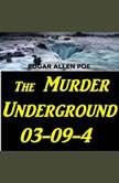 The Murder Underground 03-09-4, Edgar Allen Poe