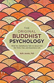 The Original Buddhist Psychology What the Abhidharma Tells Us About How We Think, Feel, and Experience Life, Beth Jacobs, Ph.D.