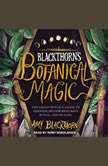 Blackthorn's Botanical Magic: The Green Witch's Guide to Essential Oils for Spellcraft, Ritual & Healing, Amy Blackthorn