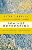 Against Depression, Peter D. Kramer