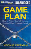 Game Plan How to Protect Yourself from the Coming Cyber-Economic Attack, Kevin D. Freeman