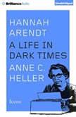 Hannah Arendt A Life in Dark Times, Anne C. Heller